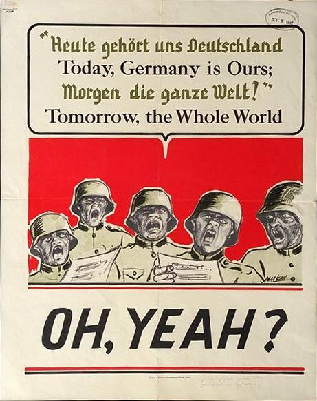 "Roguish caricatures of German soldiers singing, ""Today, Germany is Ours; Tomorrow, the Whole World. Underneath a bold caption reads, ""OH YEAH?"""